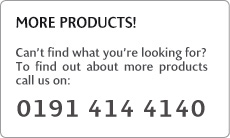 MORE PRODUCTS! Can't find what you're looking for? To find out about more products call us on: 0845 002 0645